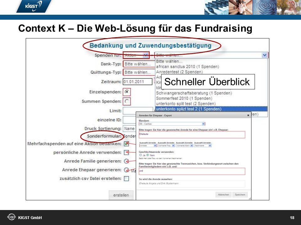 KIGST GmbH 17 Einfach und effektiv! Manuell und elektronisch! Schnellerfassung! Context K – Die Web-Lösung für das Fundraising