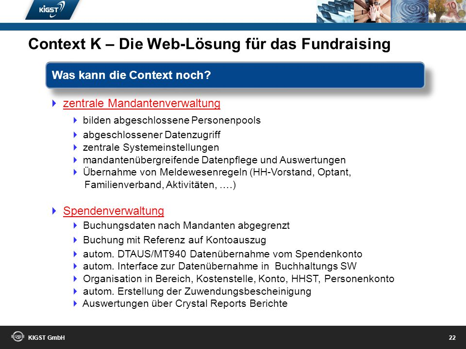 KIGST GmbH 21 Individuell auf Ihre Bedürfnisse einstellbar! Context K – Die Web-Lösung für das Fundraising
