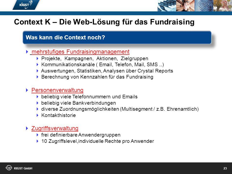 KIGST GmbH 22 zentrale Mandantenverwaltung bilden abgeschlossene Personenpools abgeschlossener Datenzugriff zentrale Systemeinstellungen mandantenüber