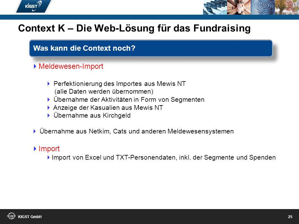 KIGST GmbH 24 Weil jede Organisation andere Vorstellungen für die Umsetzung ihres Fundraisings hat, ist Context K ein parametrisierbares Programm und