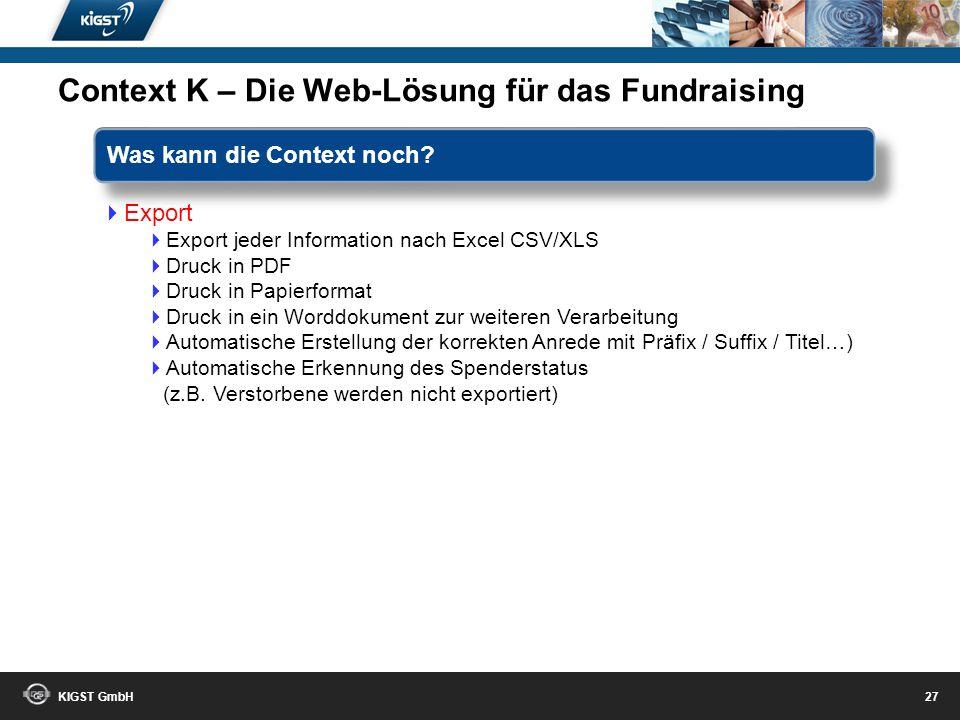 KIGST GmbH 26 Buchhaltung Einlesen von DTAUS und MT940 Dateien Ihrer Bank Manuelles verbuchen der Spenden Einlesen von CSV-Dateien Ihrer Bank Übergabe