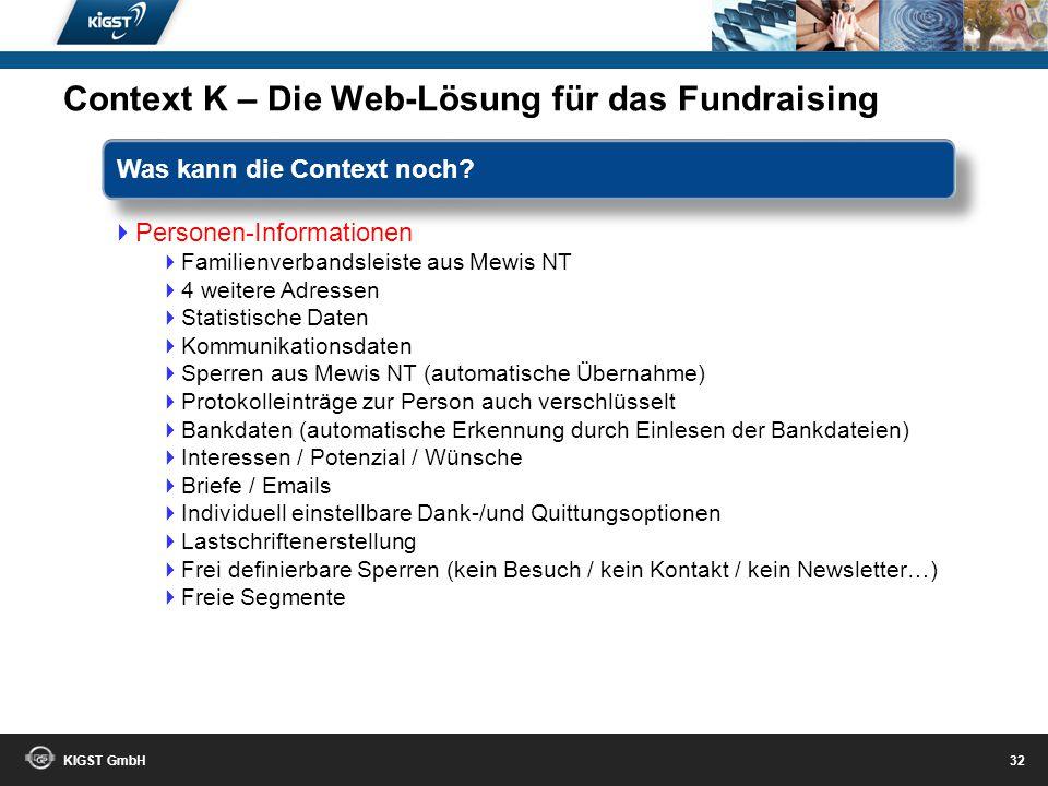 KIGST GmbH 31 Analysen konfigurierbare Berichte (ca. 70 werden angeboten – ständig aktualisiert) Analysen Export ins Programm Excel Zuordnung der Beri