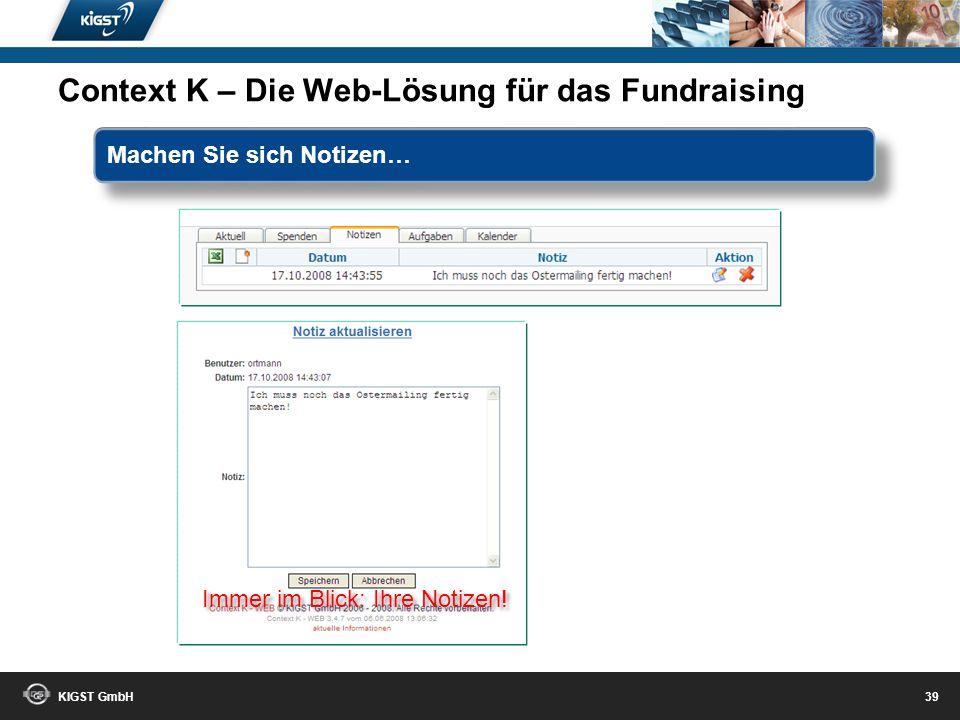 KIGST GmbH 38 Ihre unbedankten Spender immer im Blick! Context K – Die Web-Lösung für das Fundraising Bedanken bevor die Sonne untergeht…