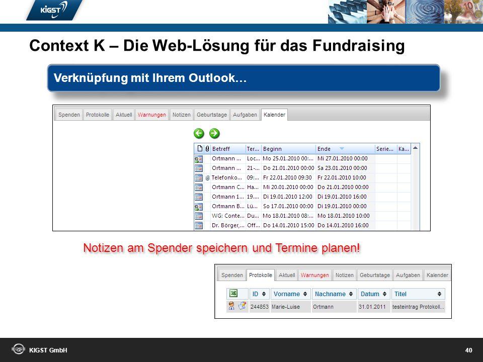 KIGST GmbH 39 Immer im Blick: Ihre Notizen! Context K – Die Web-Lösung für das Fundraising Machen Sie sich Notizen…