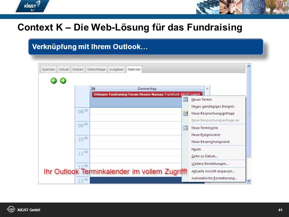 KIGST GmbH 40 Notizen am Spender speichern und Termine planen! Context K – Die Web-Lösung für das Fundraising Verknüpfung mit Ihrem Outlook…