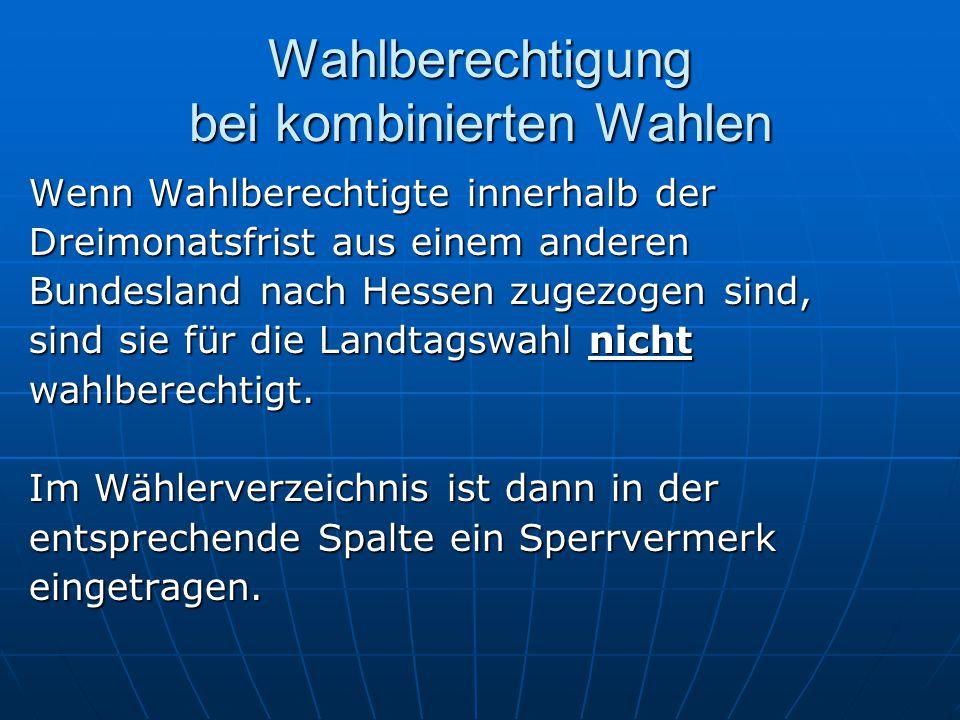 Wahlberechtigung bei kombinierten Wahlen Wenn Wahlberechtigte innerhalb der Dreimonatsfrist aus einem anderen Bundesland nach Hessen zugezogen sind, sind sie für die Landtagswahl nicht wahlberechtigt.