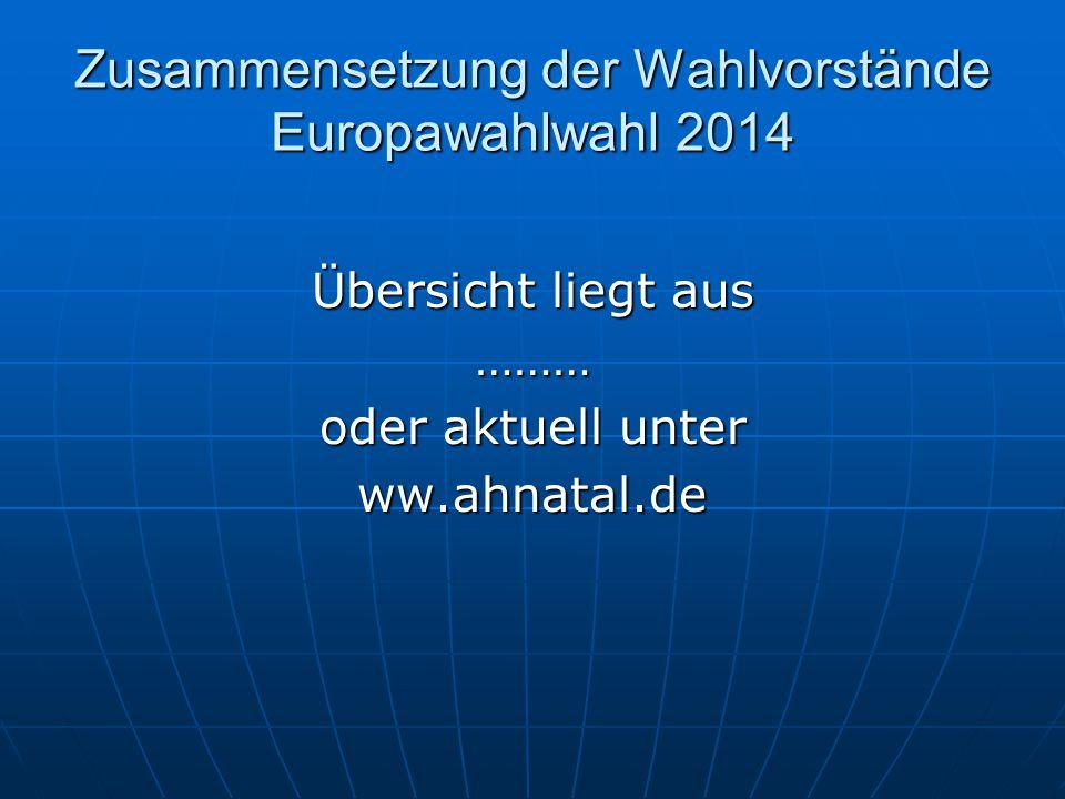 Zusammensetzung der Wahlvorstände Europawahlwahl 2014 Übersicht liegt aus ……… oder aktuell unter ww.ahnatal.de