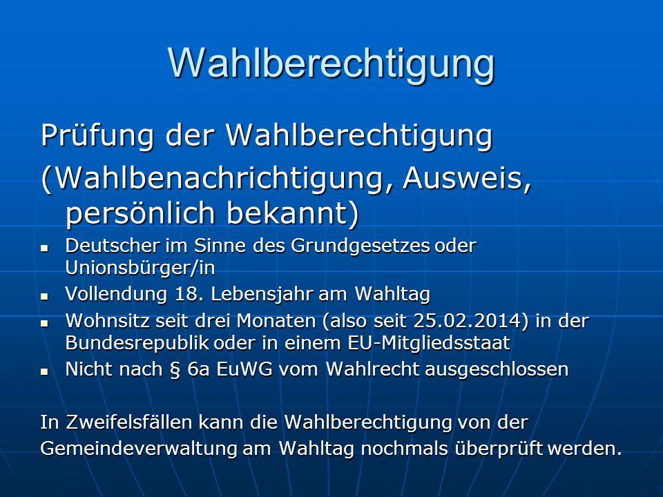 Wahlberechtigung Prüfung der Wahlberechtigung (Wahlbenachrichtigung, Ausweis, persönlich bekannt) Deutscher im Sinne des Grundgesetzes oder Unionsbürger/in Deutscher im Sinne des Grundgesetzes oder Unionsbürger/in Vollendung 18.