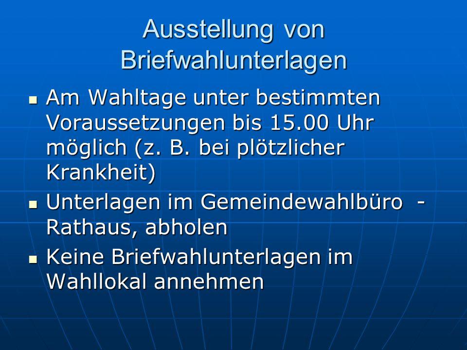 Ausstellung von Briefwahlunterlagen Am Wahltage unter bestimmten Voraussetzungen bis 15.00 Uhr möglich (z.