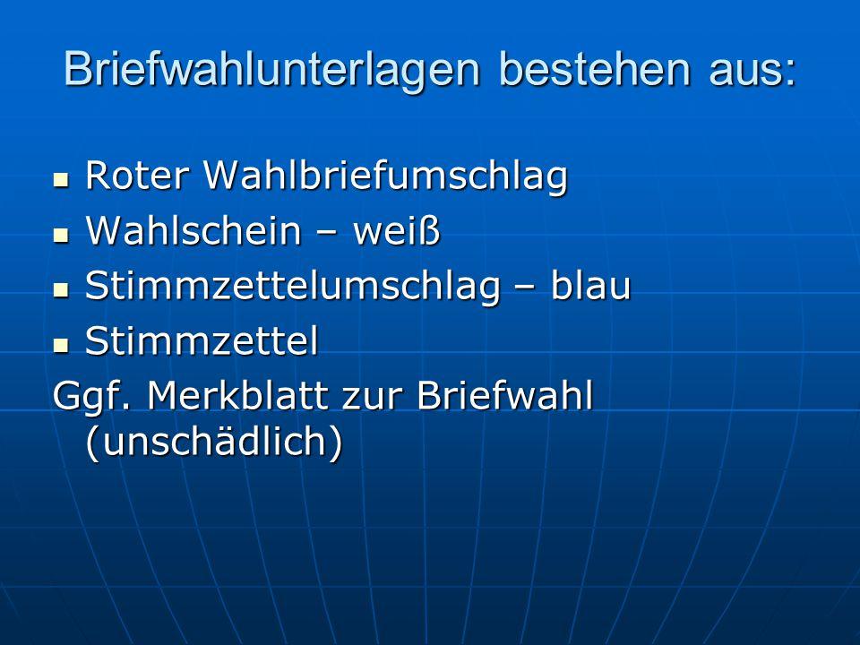 Briefwahlunterlagen bestehen aus: Roter Wahlbriefumschlag Wahlschein – weiß Stimmzettelumschlag – blau Stimmzettel Ggf.