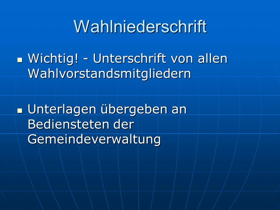 Wahlniederschrift Wichtig.- Unterschrift von allen Wahlvorstandsmitgliedern Wichtig.