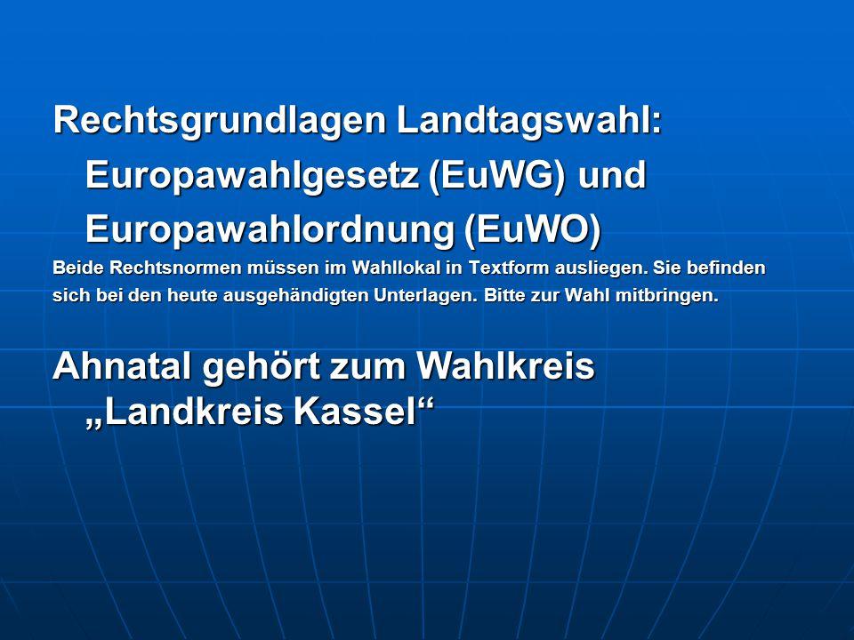 Rechtsgrundlagen Landtagswahl: Europawahlgesetz (EuWG) und Europawahlordnung (EuWO) Beide Rechtsnormen müssen im Wahllokal in Textform ausliegen.