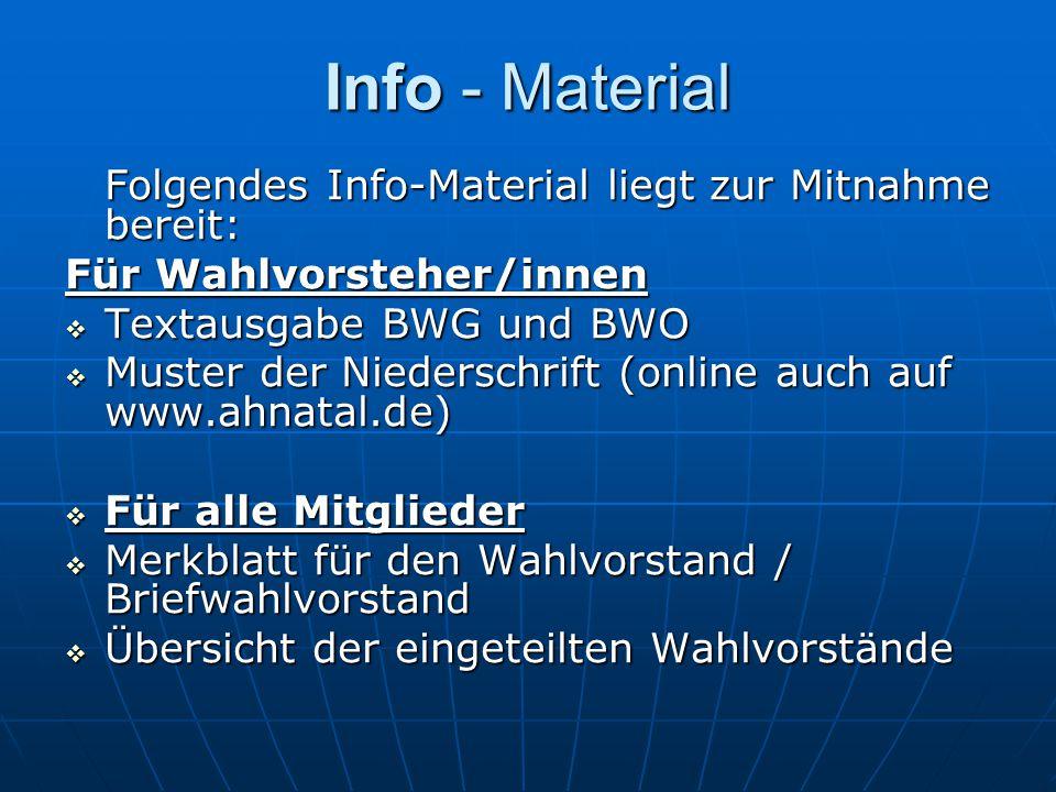 Info - Material Folgendes Info-Material liegt zur Mitnahme bereit: Für Wahlvorsteher/innen Textausgabe BWG und BWO Textausgabe BWG und BWO Muster der