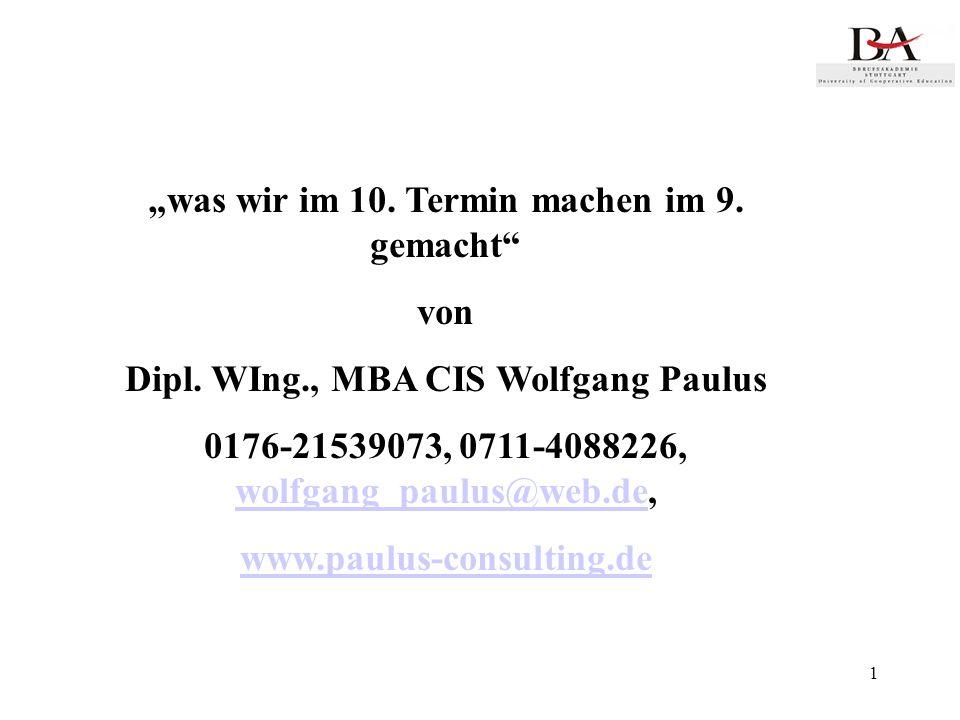 1 was wir im 10. Termin machen im 9. gemacht von Dipl. WIng., MBA CIS Wolfgang Paulus 0176-21539073, 0711-4088226, wolfgang_paulus@web.de, wolfgang_pa