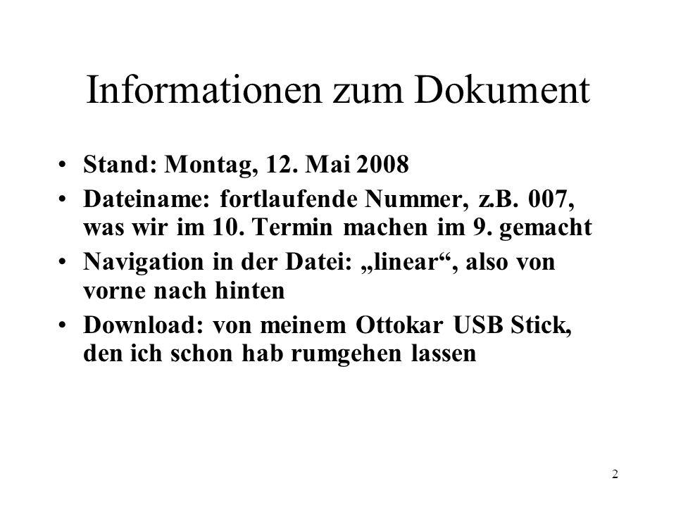 2 Informationen zum Dokument Stand: Montag, 12. Mai 2008 Dateiname: fortlaufende Nummer, z.B. 007, was wir im 10. Termin machen im 9. gemacht Navigati