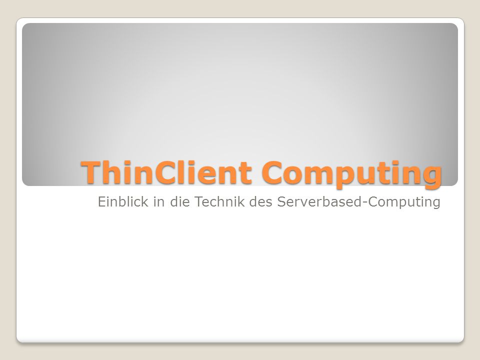 ThinClient Computing Einblick in die Technik des Serverbased-Computing