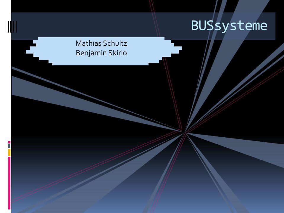BUSsysteme Mathias Schultz Benjamin Skirlo