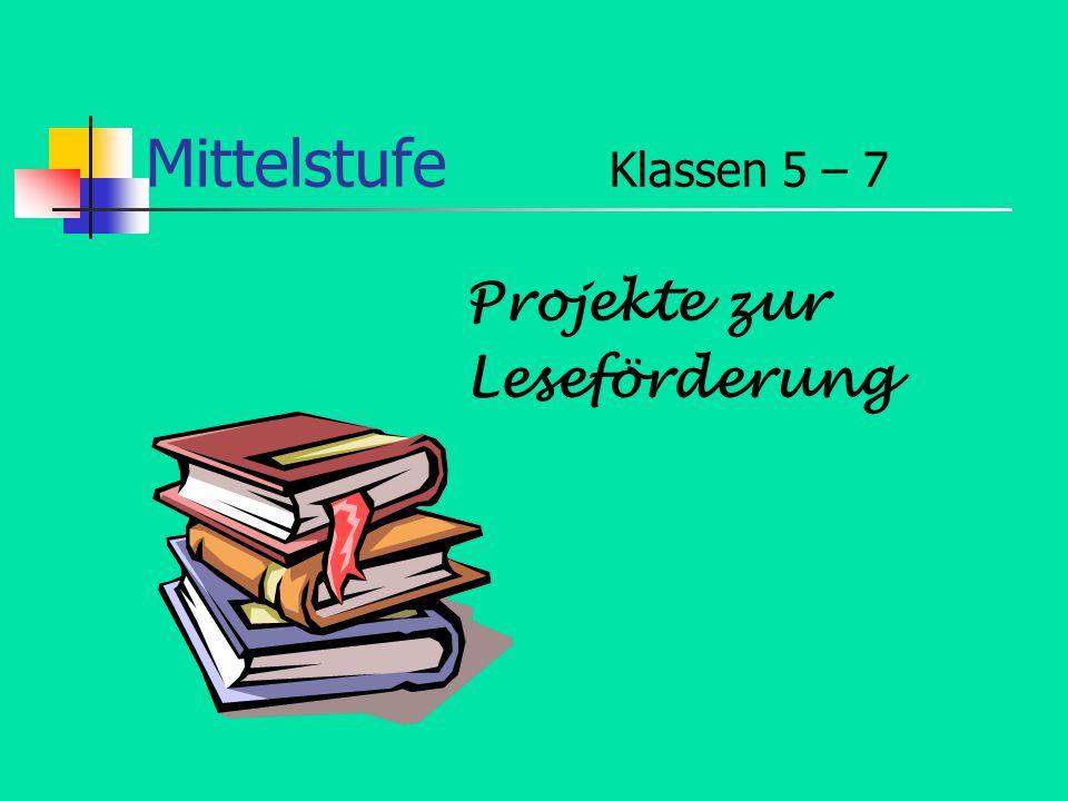 Mittelstufe Klassen 5 – 7 Projekte zur Leseförderung