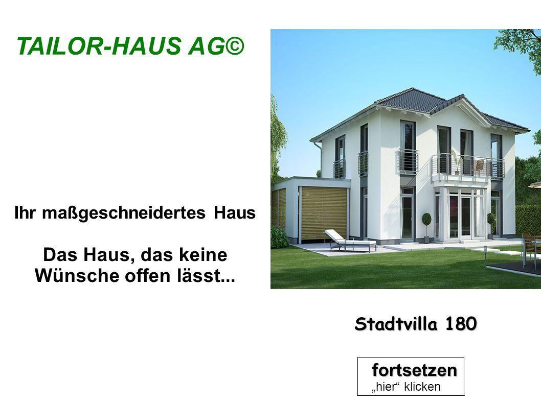 TAILOR-HAUS AG© Ihr maßgeschneidertes Haus Das Haus, das keine Wünsche offen lässt... fortsetzen hier klicken Stadtvilla 180