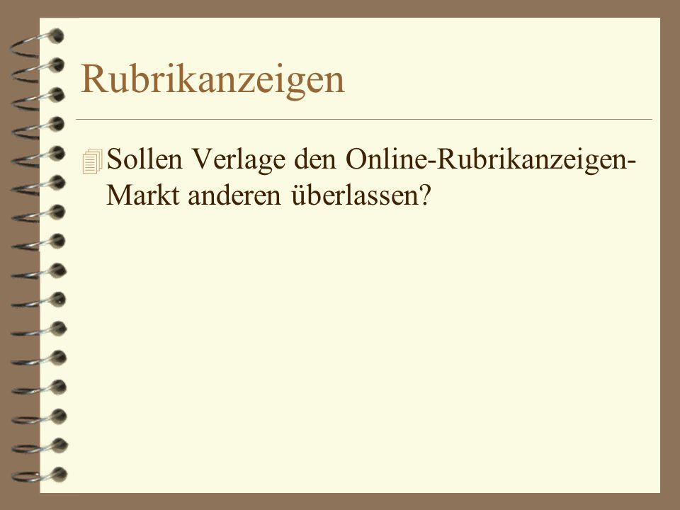 Rubrikanzeigen 4 Sollen Verlage den Online-Rubrikanzeigen- Markt anderen überlassen