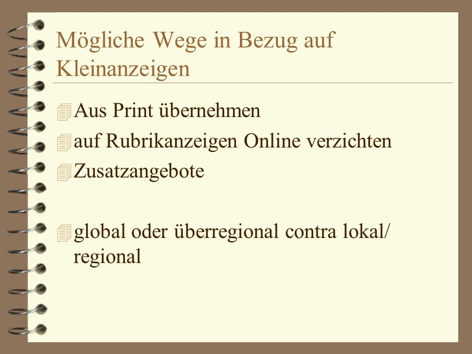 Mögliche Wege in Bezug auf Kleinanzeigen 4 Aus Print übernehmen 4 auf Rubrikanzeigen Online verzichten 4 Zusatzangebote 4 global oder überregional contra lokal/ regional
