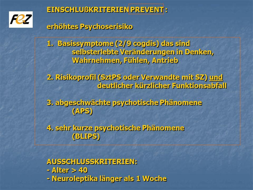 EINSCHLUßKRITERIEN PREVENT : erhöhtes Psychoserisiko 1.