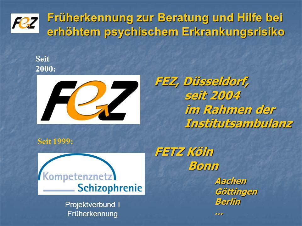 FEZ, Düsseldorf, seit 2004 im Rahmen der Institutsambulanz FETZ Köln Bonn Aachen Göttingen Berlin … Seit 2000: Seit 1999: Früherkennung zur Beratung und Hilfe bei erhöhtem psychischem Erkrankungsrisiko Projektverbund I Früherkennung