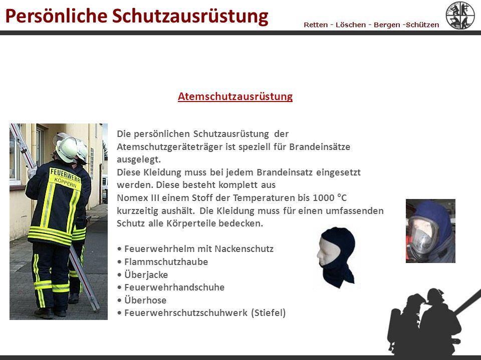 Atemschutzausrüstung Die persönlichen Schutzausrüstung der Atemschutzgeräteträger ist speziell für Brandeinsätze ausgelegt. Diese Kleidung muss bei je