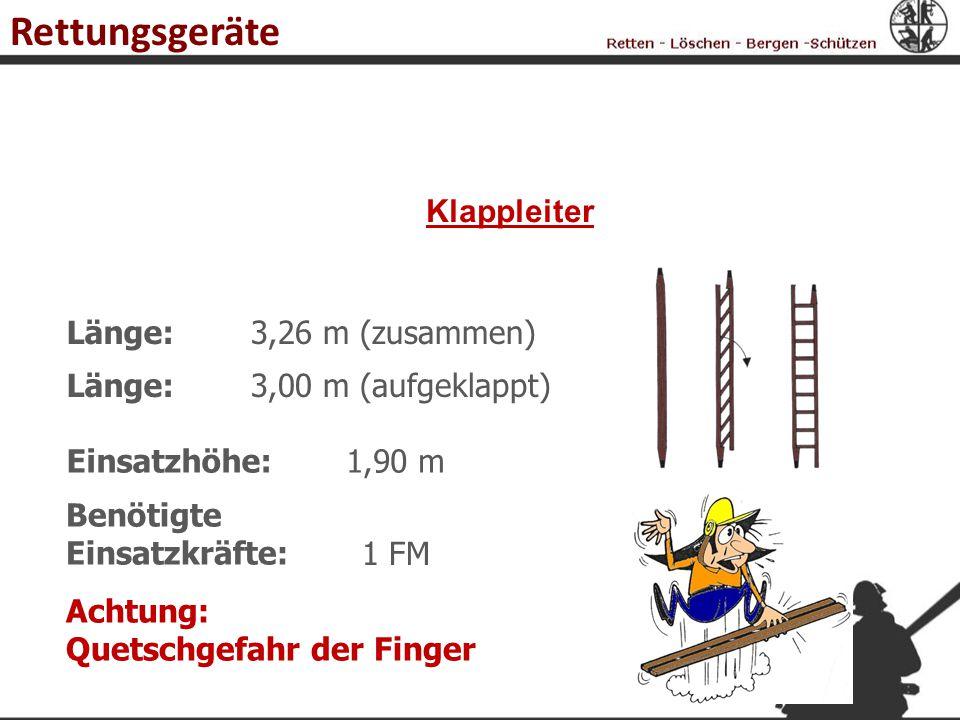Länge:3,26 m (zusammen) Klappleiter Einsatzhöhe:1,90 m Länge:3,00 m (aufgeklappt) Achtung: Quetschgefahr der Finger 1 FM Benötigte Einsatzkräfte: Rett