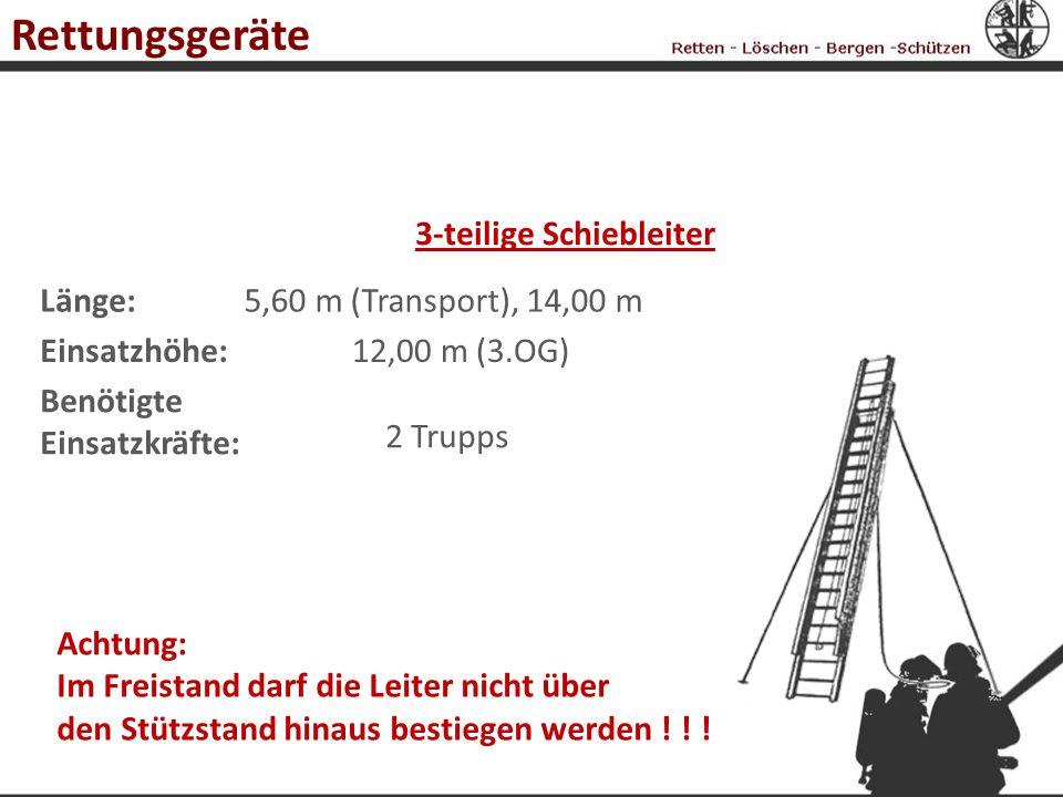3-teilige Schiebleiter Länge:5,60 m (Transport), 14,00 m Einsatzhöhe:12,00 m (3.OG) Benötigte Einsatzkräfte: 2 Trupps Achtung: Im Freistand darf die L