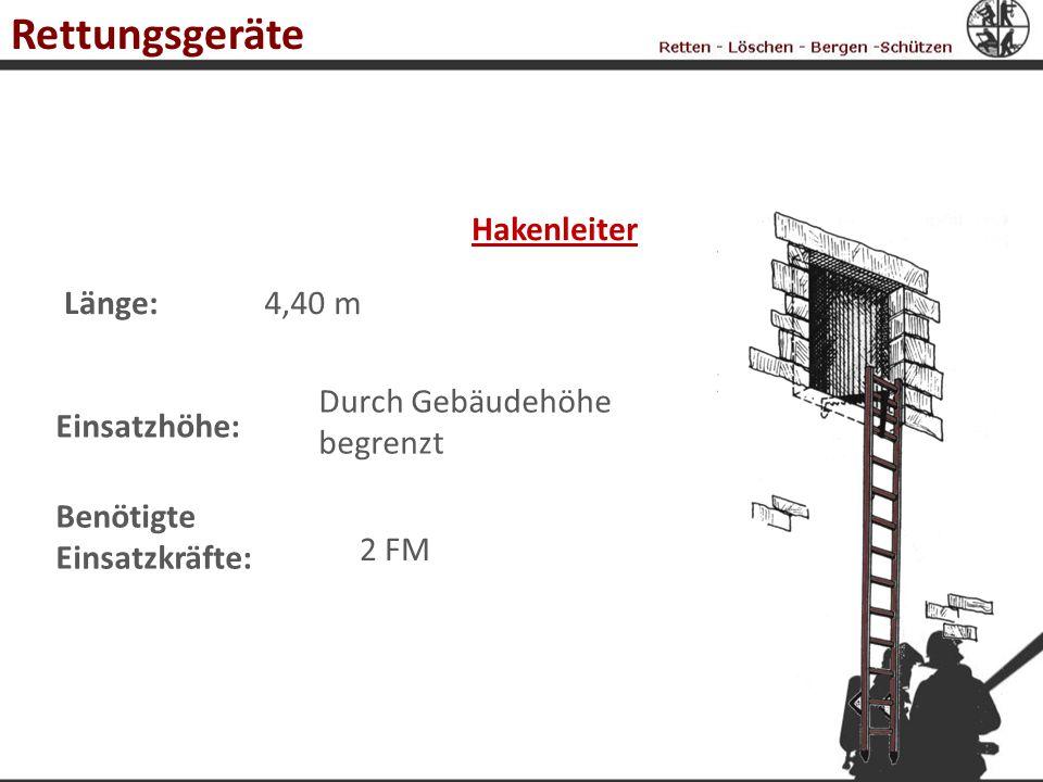 Hakenleiter Länge:4,40 m Einsatzhöhe: Benötigte Einsatzkräfte: 2 FM Durch Gebäudehöhe begrenzt Rettungsgeräte