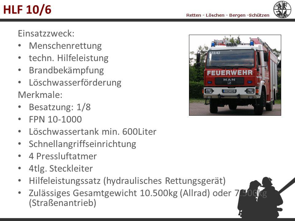 HLF 10/6 Einsatzzweck: Menschenrettung techn. Hilfeleistung Brandbekämpfung Löschwasserförderung Merkmale: Besatzung: 1/8 FPN 10-1000 Löschwassertank