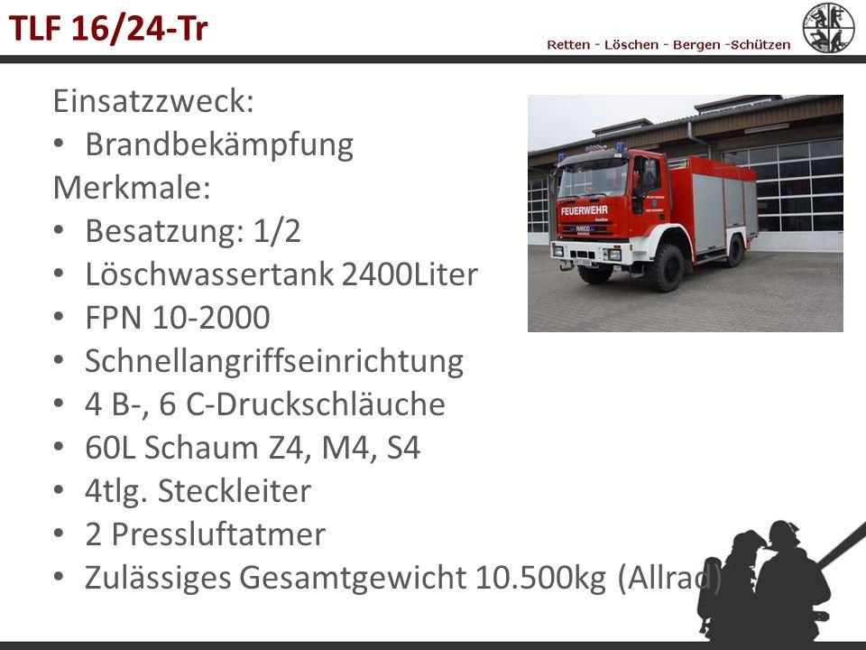 TLF 16/24-Tr Einsatzzweck: Brandbekämpfung Merkmale: Besatzung: 1/2 Löschwassertank 2400Liter FPN 10-2000 Schnellangriffseinrichtung 4 B-, 6 C-Drucksc
