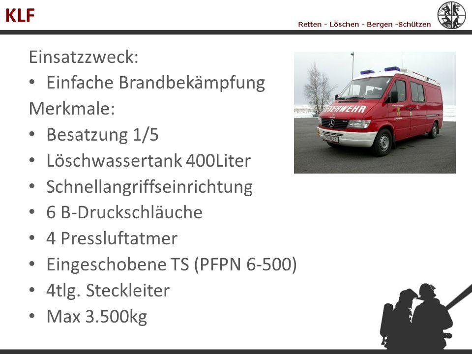 KLF Einsatzzweck: Einfache Brandbekämpfung Merkmale: Besatzung 1/5 Löschwassertank 400Liter Schnellangriffseinrichtung 6 B-Druckschläuche 4 Presslufta