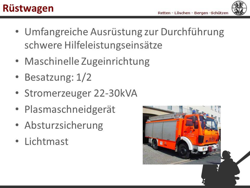 Rüstwagen Umfangreiche Ausrüstung zur Durchführung schwere Hilfeleistungseinsätze Maschinelle Zugeinrichtung Besatzung: 1/2 Stromerzeuger 22-30kVA Pla