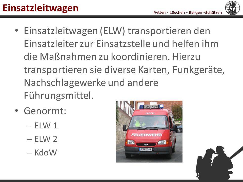 Einsatzleitwagen Einsatzleitwagen (ELW) transportieren den Einsatzleiter zur Einsatzstelle und helfen ihm die Maßnahmen zu koordinieren. Hierzu transp