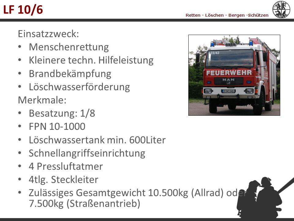 LF 10/6 Einsatzzweck: Menschenrettung Kleinere techn. Hilfeleistung Brandbekämpfung Löschwasserförderung Merkmale: Besatzung: 1/8 FPN 10-1000 Löschwas