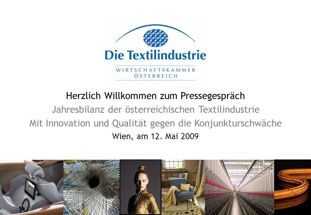 Herzlich Willkommen zum Pressegespräch Jahresbilanz der österreichischen Textilindustrie Mit Innovation und Qualität gegen die Konjunkturschwäche Wien