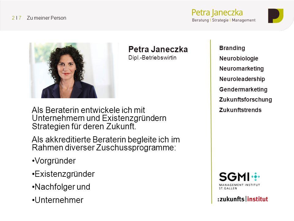Petra Janeczka Dipl.-Betriebswirtin Branding Neurobiologie Neuromarketing Neuroleadership Gendermarketing Zukunftsforschung Zukunftstrends Als Beraterin entwickele ich mit Unternehmern und Existenzgründern Strategien für deren Zukunft.