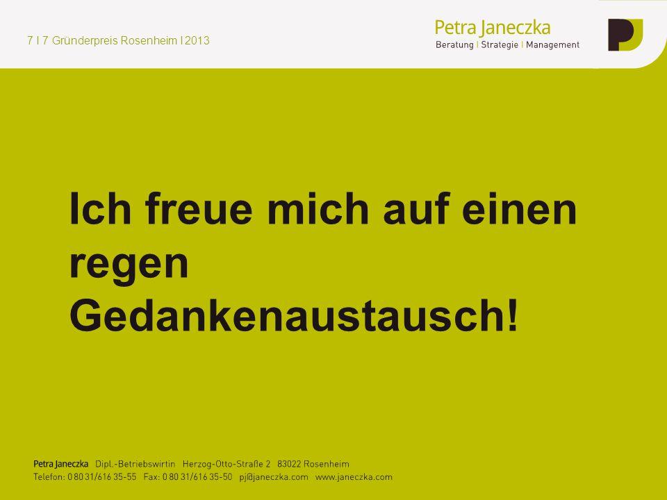 Ich freue mich auf einen regen Gedankenaustausch! 7 I 7 Gründerpreis Rosenheim I 2013