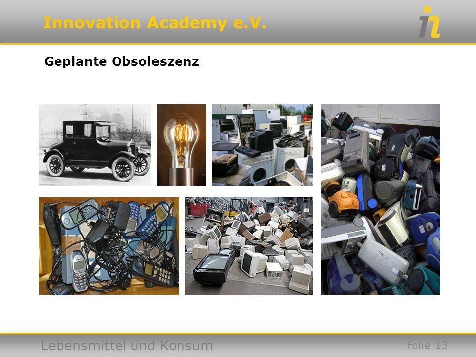Innovation Academy e.V. Lebensmittel und Konsum Folie 13 Geplante Obsoleszenz