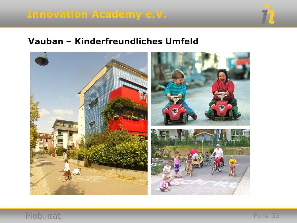 Innovation Academy e.V. Mobilität Vauban – Kinderfreundliches Umfeld Folie 33