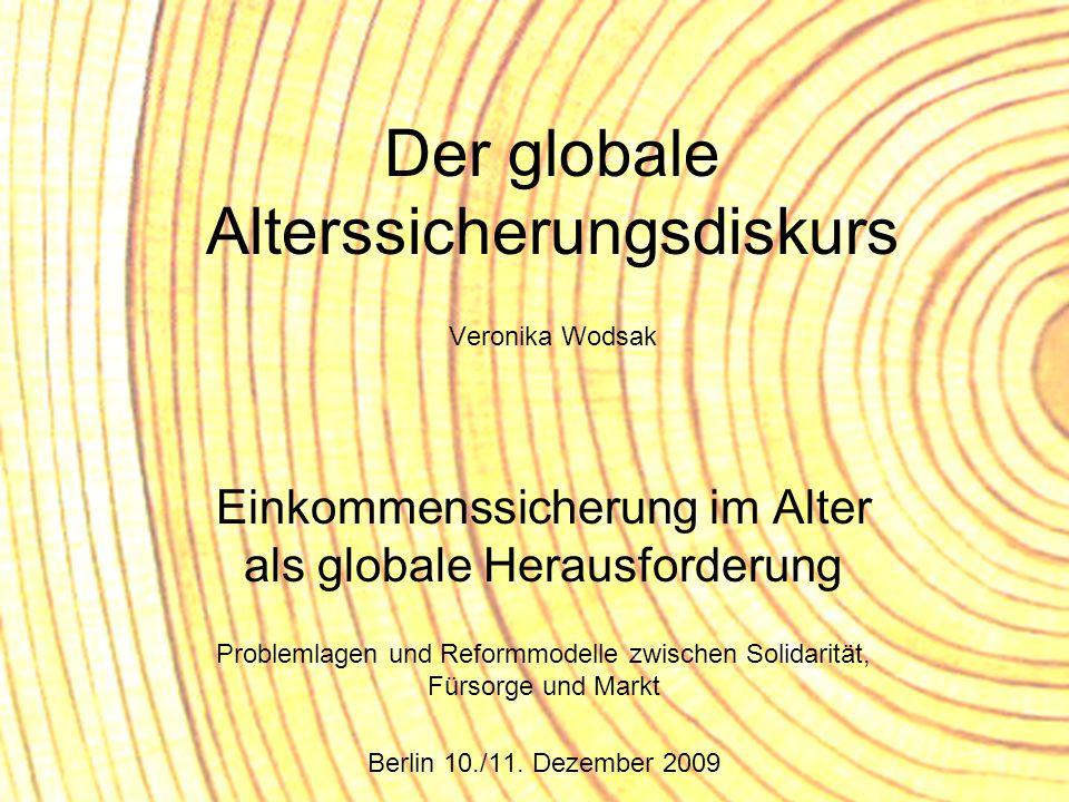 Der globale Alterssicherungsdiskurs Veronika Wodsak Einkommenssicherung im Alter als globale Herausforderung Problemlagen und Reformmodelle zwischen S