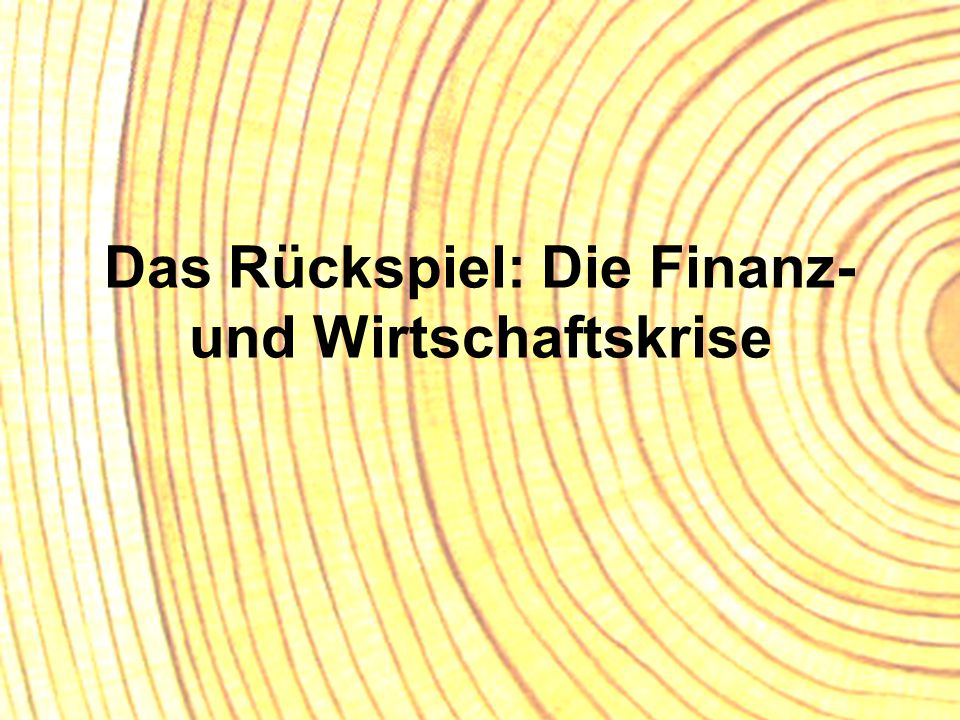 Das Rückspiel: Die Finanz- und Wirtschaftskrise
