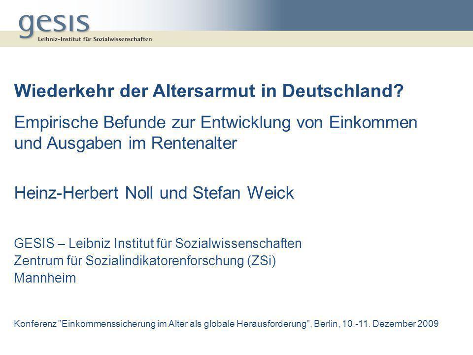 Wiederkehr der Altersarmut in Deutschland? Empirische Befunde zur Entwicklung von Einkommen und Ausgaben im Rentenalter Heinz-Herbert Noll und Stefan