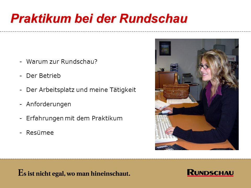 Praktikum bei der Rundschau - Warum zur Rundschau? - Der Betrieb - Der Arbeitsplatz und meine Tätigkeit - Anforderungen - Erfahrungen mit dem Praktiku