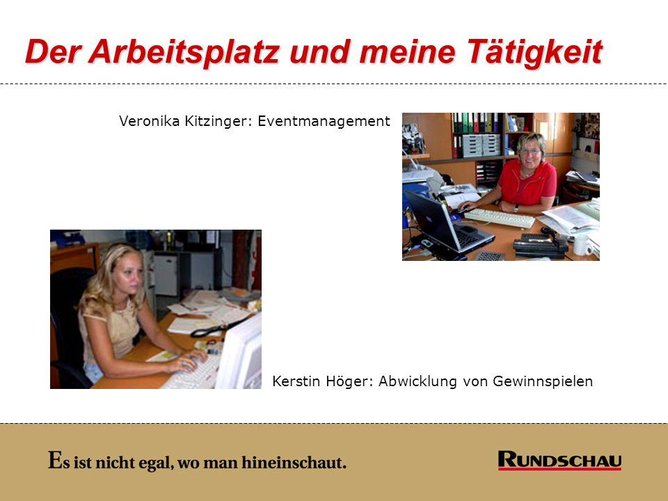 Der Arbeitsplatz und meine Tätigkeit Veronika Kitzinger: Eventmanagement Kerstin Höger: Abwicklung von Gewinnspielen