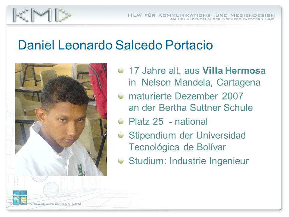 Daniel Leonardo Salcedo Portacio 17 Jahre alt, aus Villa Hermosa in Nelson Mandela, Cartagena maturierte Dezember 2007 an der Bertha Suttner Schule Platz 25 - national Stipendium der Universidad Tecnológica de Bolívar Studium: Industrie Ingenieur