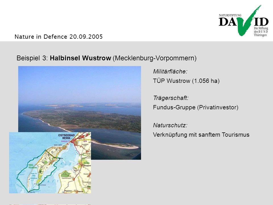 Nature in Defence 20.09.2005 Beispiel 3: Halbinsel Wustrow (Mecklenburg-Vorpommern) Naturschutz: Verknüpfung mit sanftem Tourismus Trägerschaft: Fundus-Gruppe (Privatinvestor) Militärfläche: TÜP Wustrow (1.056 ha)