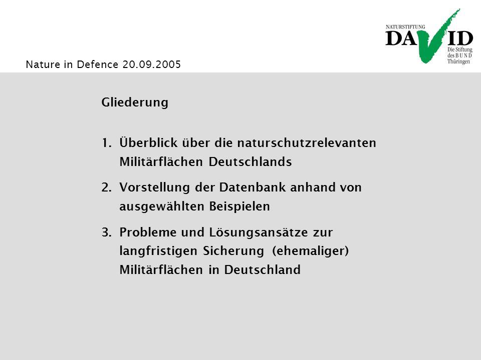 Nature in Defence 20.09.2005 1.Überblick über die naturschutzrelevanten Militärflächen Deutschlands 2.Vorstellung der Datenbank anhand von ausgewählten Beispielen 3.Probleme und Lösungsansätze zur langfristigen Sicherung (ehemaliger) Militärflächen in Deutschland Gliederung